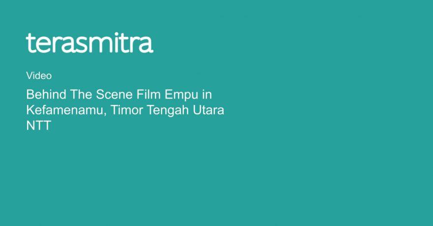 behind-the-scene-film-empu-in-kefamenamu-timor-tengah-utara-ntt